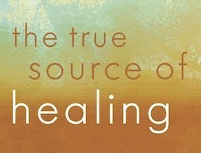The True Source of Healing (12-Part Course)
