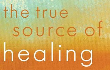 The True Source of Healing (Teaching Series)